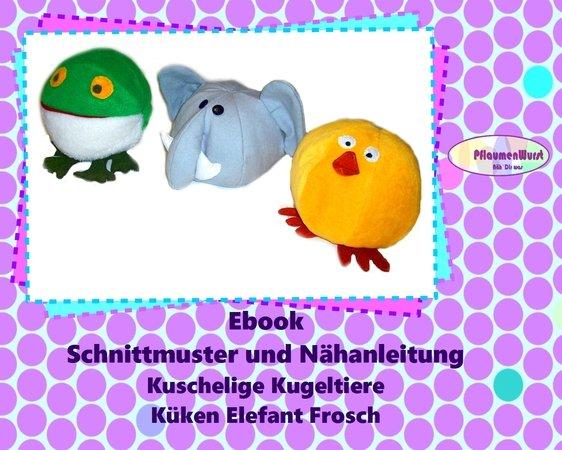E-Book einfache Kugeltiere Küken Elefant Frosch Nähanleitung mit ...