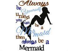 Always be Yourself, unless you can be a mermaid.... Stickdatei